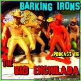 BIG ENCHILADA 116: Barking Irons