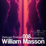 Debuger Podcast 008 - Hosted By William Masson