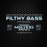 The Incredible Melting Man - FILTHY BASS EPISODE #90 (Aired May 6th on DI.FM Electro Channel)