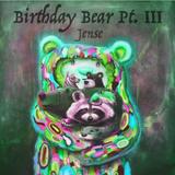 Birthday Bear Pt. III