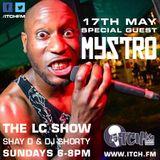 Shay D & DJ Shorty - The LC Show 70 - Mystro