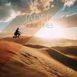 Jaded - 036 Sometimes