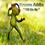 "Groove Addix ""Fill Me Up"""