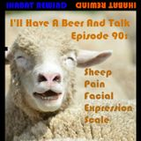 IHABAT Rewind: I'll Have A Beer And Talk Episode 90: Sheep Pain Facial Expression Scale