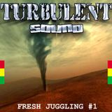 TURBULENT SOUND *** EASY JUGGLING 1***