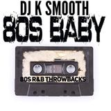 DJ K Smooth 80's R&b Classics 4 DA 40 & Older