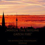 """Watch The Skyline catch fire"" - An Afterglow Soundscape [DjMix]"