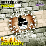 BETTER KICKS PODCAST - VOL.50 (SPECIAL ANNIVERSARY SESSION)