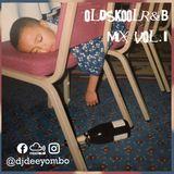 Old Skool R&B Mix Vol.1 @DJDEEYOMBO