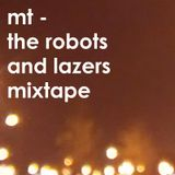 mt - the robots and lazers mixtape