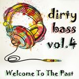 Dirty bass vol. 4 Welcome To The Past