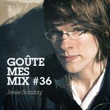 Goûte Mes Mix #36 : Jesse Somfay