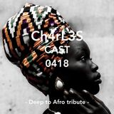 Deep to  Afro tribute - Ch4rL3s Cast 0418
