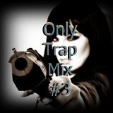 Only Trap Mix #3 - Dejpe