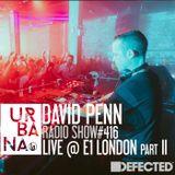 Urbana radio show by David Penn #416 ::: Live set at Defected E1 London, Part 2