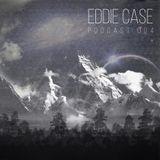 Eddie Case - Podcast 004