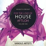Mismatch Presents #ForTheLoveOfHouse Vol.1