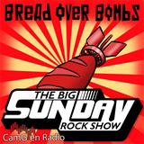 The BIG Sunday Rock Show w/John Toms, feat. Brad Mitchell of Bread Over Bombs