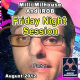 Milli Milhouse And iROB - Friday Night Session (August 2012) Part 1