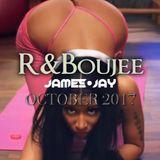 R & Boujee - October R&B Urban Refresh - 2017 - JAMES JAY