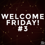 Welcome Friday #3
