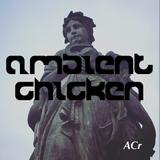 Ambient Chicken / Transmission #18 - Wednesday 18.05.18