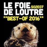 Le Foie de Loutre S02E07 — BEST-OF 2016