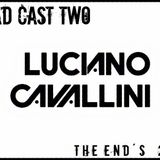 "Luciano Cavallini Poad Cast Two "" The End´s """