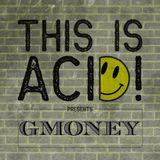 gMoney @ This Is Acid! #021