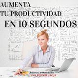 Aumenta Tu Productividad en 10 Segundos