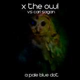 X the Owl vs Carl Sagan - A Pale Blue Dot