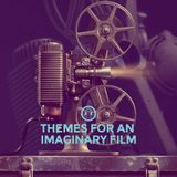 [ Themes For An Imaginary Film ]