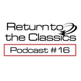 Return To The Classics #16 - Podcast