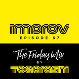 The Friday Mix by Togarashi – #67 Improv