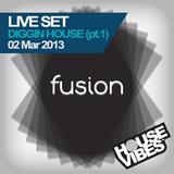 FUSION: DigginHouse - Live Set 03Mar2013 (1hr-part1)