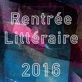Culture et vous #60 : spéciale rentrée littéraire 2016