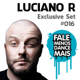 Luciano R - Exclusive to Fale Menos Dance Mais #016