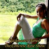 The Concrete Rose Show Episode #4 (Let Me See You Juke)