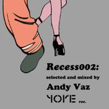 Recess 002: Mixed by Andy Vaz