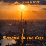 Summer in the City    Mixed by DJ JJ