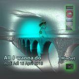 All I Wanna Do Mix Set Abdi.Adl 15April2018