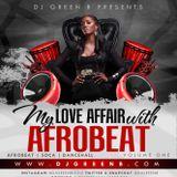 My Love Affair With Afrobeat Vol1 (Afrobeats, Dancehall & Soca) By Dj Green B