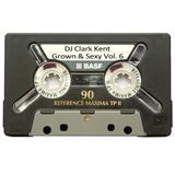 DJ Clark Kent Grown & Sexy Vol. 6