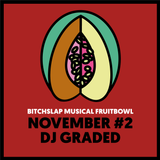 Bitchslap Musical Fruitbowl November #2: DJ Graded - Songs I enjoy while