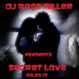 08.03.17 SECRET LOVE MIXED LIVE BY DJ ROSS MILLER @ WWW.DJROSSMILLER.PODOMATIC.COM