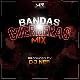 Bandas Guerreras Mix by Dj Nef La Esencia Musical M.R - 2016