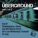 Uberground - live @ Shakespeare Derby 9th March 2013