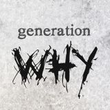Introducing Generation Why