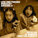 Low End Theory Podcast Episode 10: Nobody and Free the Robots