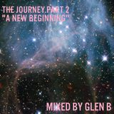 "The Journey. Part 2 "" A New Beginning """